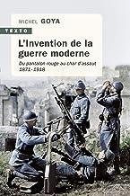 L'Invention de la guerre moderne: Du pantalon rouge au char d'assaut. 1871 - 1918 (Texto)