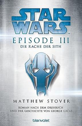 STAR WARS - EPISODE III: Die Rache der Sith - Roman nach der Geschichte von George Lucas und dem Drehbuch von George Lucas (Filmbücher 3) (German Edition)