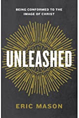 Unleashed: Being Conformed to the Image of Christ Kindle Edition