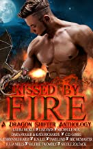Kissed By Fire: A Dragon Shifter Anthology