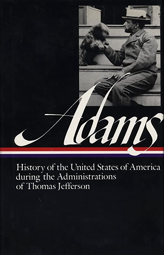 History of the United States of America During the Administrations of Thomas Jefferson (Library of America Series) (Library of America Henry Adams Edition)