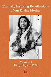 Eternally Inspiring Recollections of Our Divine Mother, Volume 1: Early Days to 1980