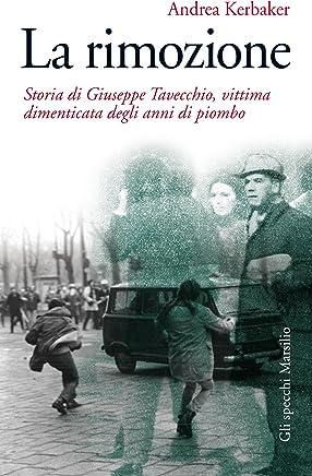 La rimozione: Storia di Giuseppe Tavecchio, vittima dimenticata degli anni di piombo (Gli specchi)