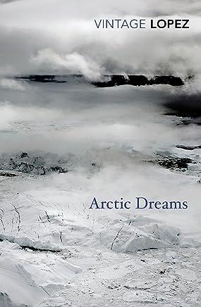 Arctic Dreams (Vintage Classics) (English Edition)