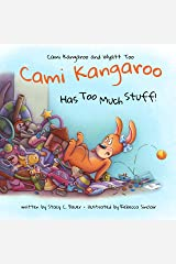 Cami Kangaroo Has Too Much Stuff: an empowering children's book about responsibility (Cami Kangaroo and Wyatt Too 2) Kindle Edition