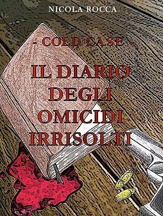 -Cold case- IL DIARIO DEGLI OMICIDI IRRISOLTI
