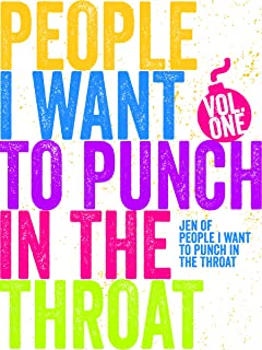 Just A FEW People I Want to Punch in the Throat (Vol #1)