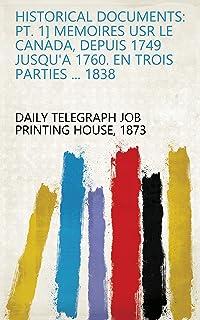 Historical Documents: Pt. 1] Memoires usr le Canada, depuis 1749 jusqu'a 1760. En trois parties ... 1838 (French Edition)