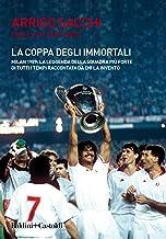 Scaricare Libri La coppa degli immortali. Milan 1989: la leggenda della squadra più forte di tutti i tempi raccontata da chi la inventò PDF
