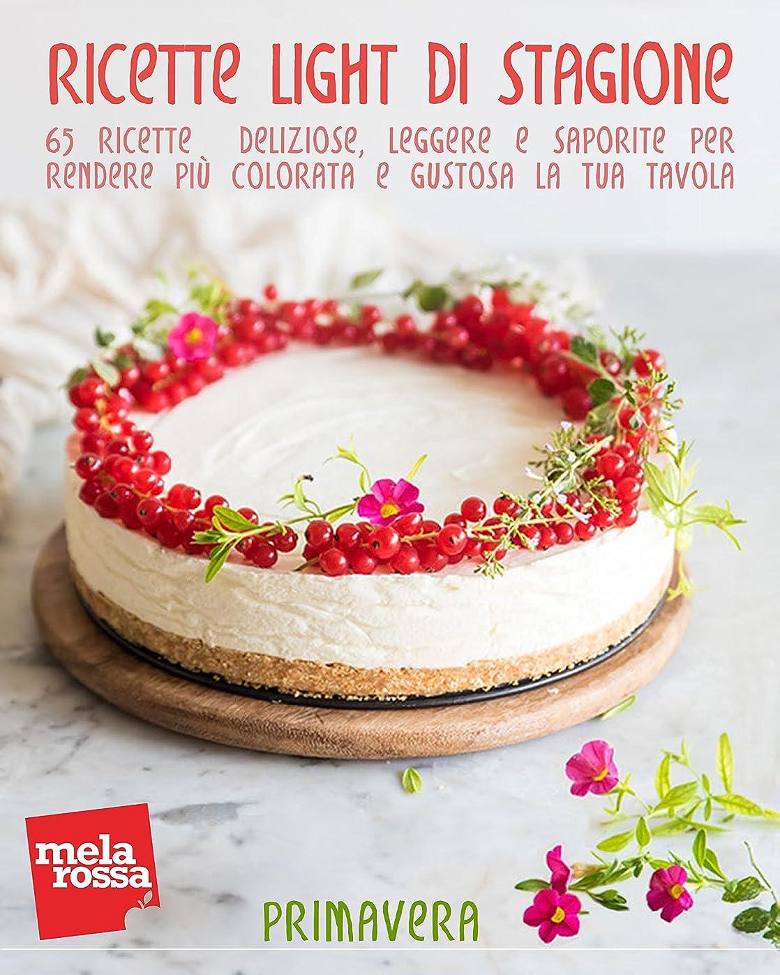 Ricette light di stagione - Primavera: 65 ricette deliziose, leggere e saporite per rendere più colorata e gustosa la tua tavola (Italian Edition)