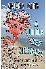 A Little Bit Sideways: Over 80 Laugh Out Loud Essays Kindle Edition