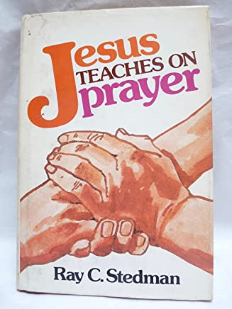 Jesus Teaches On Prayer by Ray C. Stedman (1975-08-01)