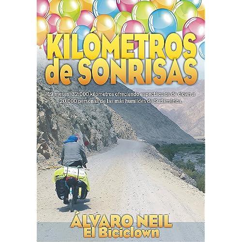 Amazon.com: Kilómetros de Sonrisas: Viaje en bicicleta por Sudamérica. 19 meses, 32.000 kilómetros ofreciendo espéctaculos de clown a 20.000 personas de las ...