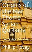 Origins of the Mar Thoma Syrian Qurbana: Texts and Studies