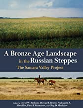 A Bronze Age Landscape in the Russian Steppes: The Samara Valley Project (Monumenta Archaeologica Book 37)