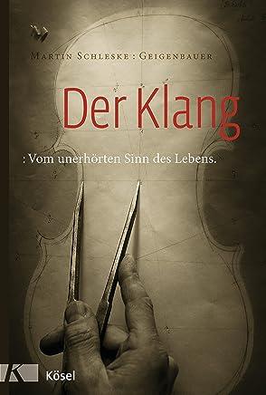 Der Klang Vo unerhörten Sinn des Lebens by Martin Schleske