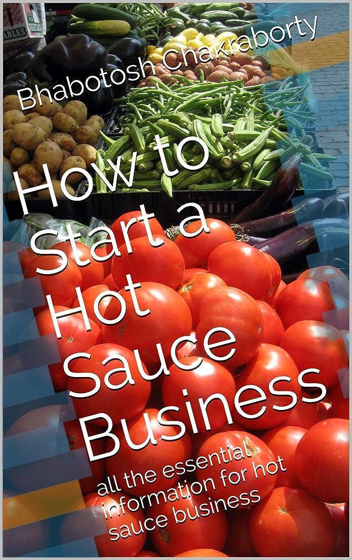 申し立てられた蛇行うんざりHow to Start a Hot Sauce Business: all the essential information for hot sauce business (English Edition)