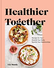 Download Healthier Together: Recipes for Two--Nourish Your Body, Nourish Your Relationships: A Cookbook PDF