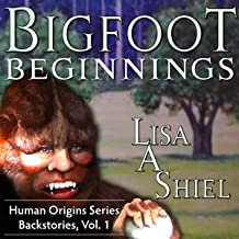 Bigfoot Beginnings: Short Stories About Close Encounters of the Sasquatch Kind, Book One in the Human Origins Series