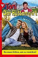Toni der Hüttenwirt 179 – Heimatroman: Du musst lieben, um zu verstehen! (German Edition)