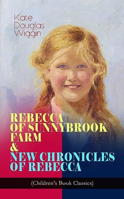 REBECCA OF SUNNYBROOK FARM & NEW CHRONICLES OF REBECCA (Children's Book Classics): Adventure Novels (English Edition)