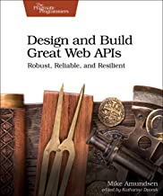 Design and Build Great Web APIs: Robust, Reliable, and Resilient
