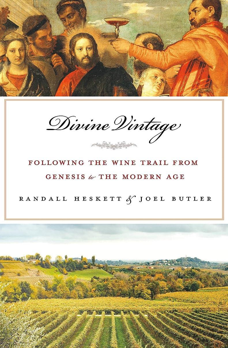 ルームアーチ対処Divine Vintage: Following the Wine Trail from Genesis to the Modern Age (English Edition)