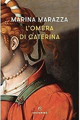L'ombra di Caterina (I romanzi storici di Marina Marazza Vol. 1) Formato Kindle
