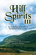Hill Spirits III: An Anthology by writers of Northumberland County