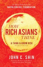 How Rich Asians Think: A Think and Grow Rich Publication (Official Publication of the Napoleon Hill Foundation)