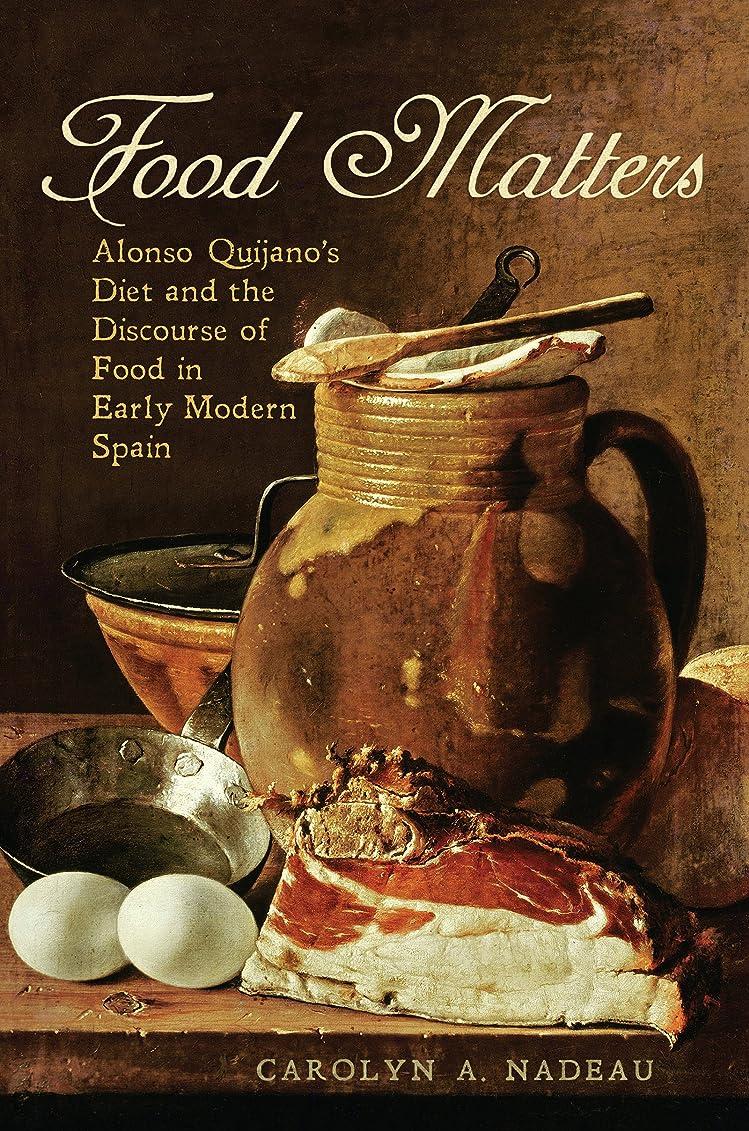 副エーカー野心的Food Matters: Alonso Quijano's Diet and the Discourse of Food in Early Modern Spain (Toronto Iberic) (English Edition)