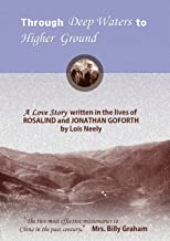 Goforths of China: Through deep waters to higher ground - A love story by Lois Neely. Forward by Mrs. Billy Graham