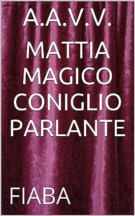 MATTIA MAGICO CONIGLIO PARLANTE (FIABE Vol. 1)