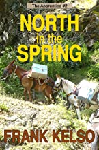 North in the Spring: Coming-of-Age Adventure (The Apprentice Series Book 2)