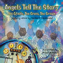 Angels Tell The Story - The Cradle, The Cross, The Crown