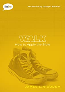 Walk: How to Apply the Bible (Bible Savvy Series)