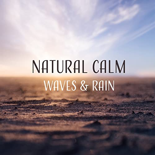 Natural Calm: Waves & Rain, Nature Music for Relaxation, Deep Sleep