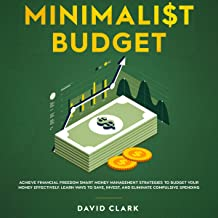 Minimalist Budget: Achieve Financial Freedom: Smart Money Management Strategies to Budget Your Money Effectively. Learn Ways to Save, Invest, and Eliminate Compulsive Spending