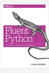 Fluent Python: Clear, Concise, and Effective Programming Kindle Edition