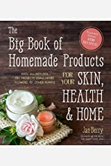 The Big Book of Homemade Products for Your Skin, Health and Home: Easy, All-Natural DIY Projects Using Herbs, Flowers and Other Plants Kindle Edition