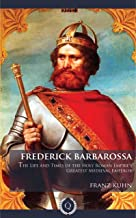 Frederick Barbarossa - The Life and Times of the Holy Roman Empire's Greatest Medieval Emperor [Quintessential Classics] (Illustrated)