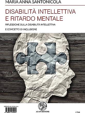 Disabilità intellettiva e ritardo mentale: Riflessione sulla disabilità intellettiva e concetto di inclusione (Alma Mater)