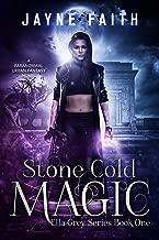 Stone Cold Magic: A Paranormal Urban Fantasy Novel (Ella Grey Series Book 1)