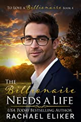 The Billionaire Needs a Life: A Sweet Second Chance Billionaire Romance (To Love a Billionaire Book 4) Kindle Edition