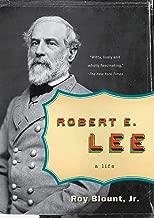 Robert E. Lee: A Life