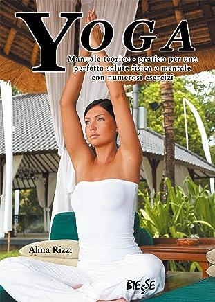 Yoga: Manuale teorico-pratico per una perfetta salute fisica e mentale con numerosi esercizi