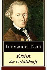 Kritik der Urteilskraft: Die dritte Kritik (vorherig: Die Kritik der reinen Vernunftund Kritik der praktischen Vernunft) (German Edition) eBook Kindle