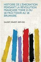 Histoire de l'Émigration pendant la Révolution Française Tome 2-Du 18 fructidor au 18 brumaire (French Edition)