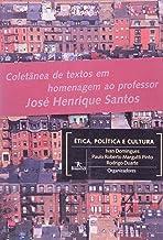 Ética, Política E Cultura - Coletânea De Textos Em Homenagem Ao Professor José Henrique Santos