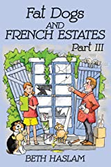 Fat Dogs and French Estates, Part 3 Kindle Edition